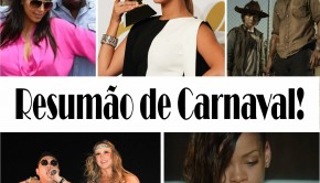 Veja tudo que voc perdeu durante o Carnaval! Rihanna, Grammy, The Walking Dead e mais!